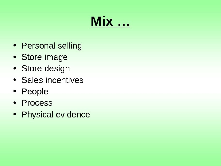 Mix … • Personal selling • Store image • Store design • Sales incentives