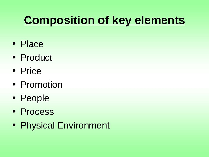 Composition of key elements • Place • Product • Price • Promotion • People