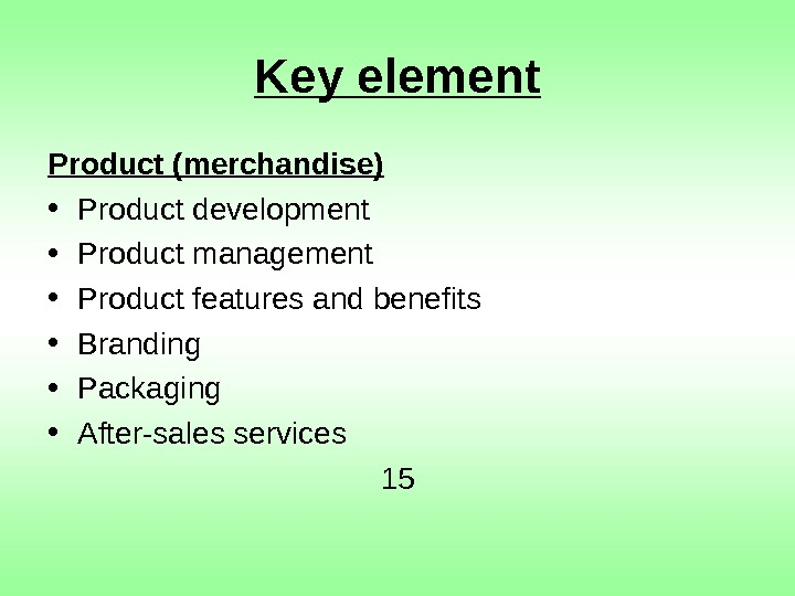 Key element Product (merchandise) • Product development • Product management • Product features and