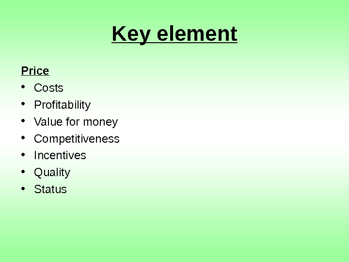 Key element Price • Costs • Profitability • Value for money • Competitiveness •