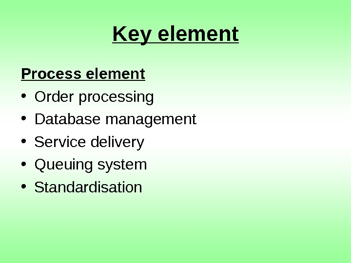 Key element Process element • Order processing • Database management • Service delivery •