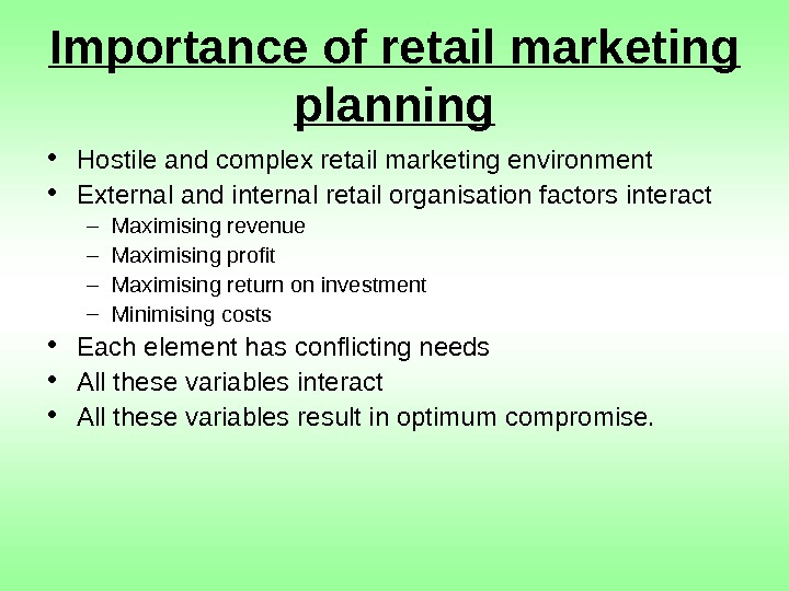 Importance of retail marketing planning • Hostile and complex retail marketing environment • External