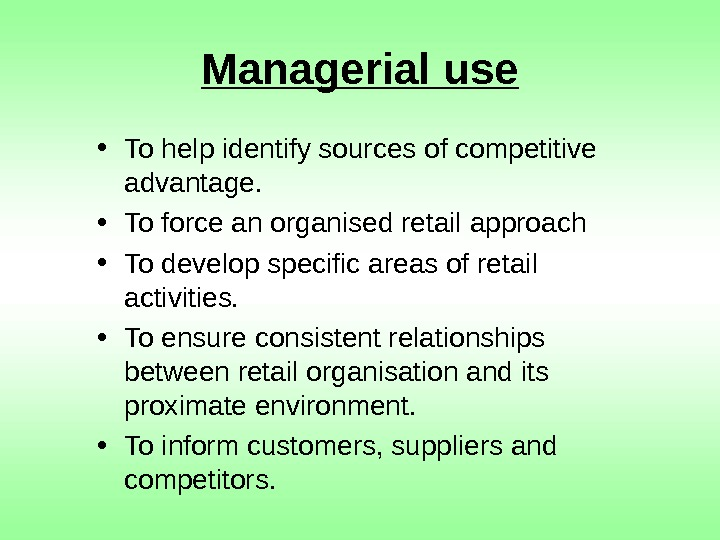 Managerial use • To help identify sources of competitive advantage.  • To force