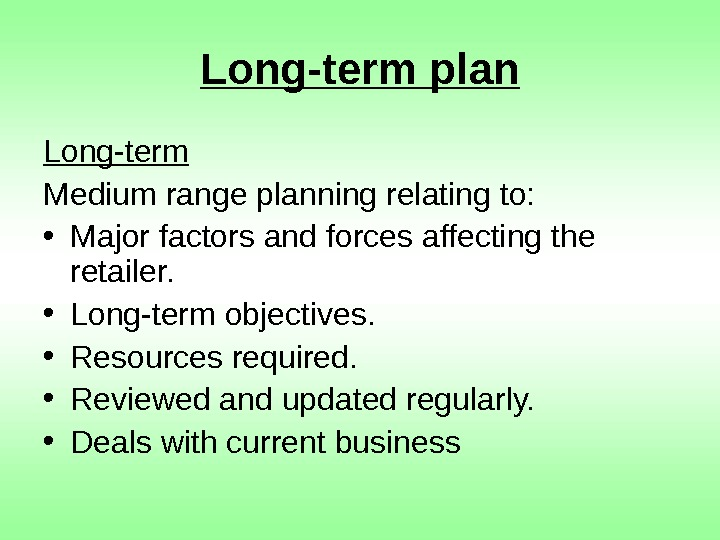 Long-term plan Long-term Medium range planning relating to:  • Major factors and forces