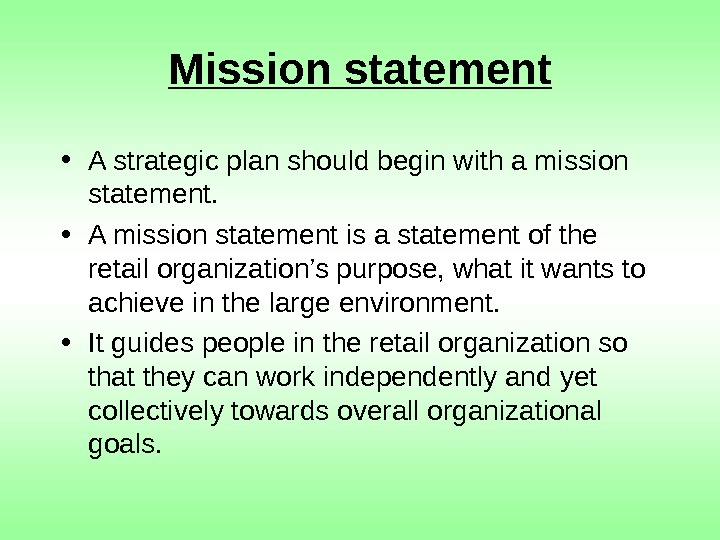 Mission statement • A strategic plan should begin with a mission statement.  •