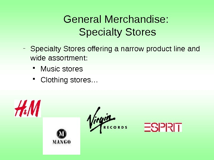 General Merchandise:  Specialty Stores – Specialty Stores offering a narrow product line and