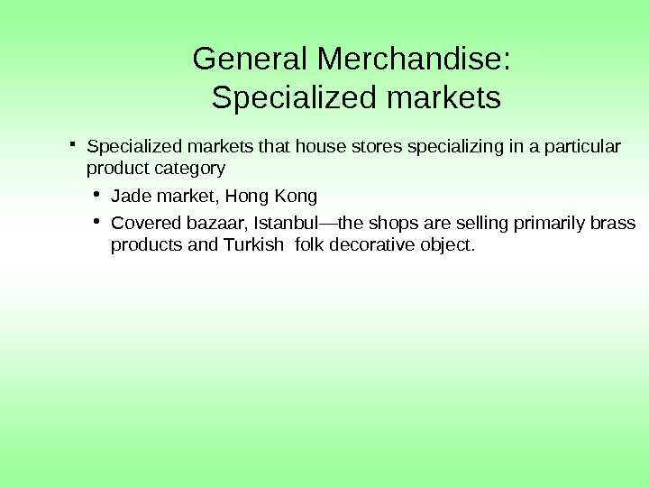 General Merchandise:  Specialized markets that house stores specializing in a particular product category