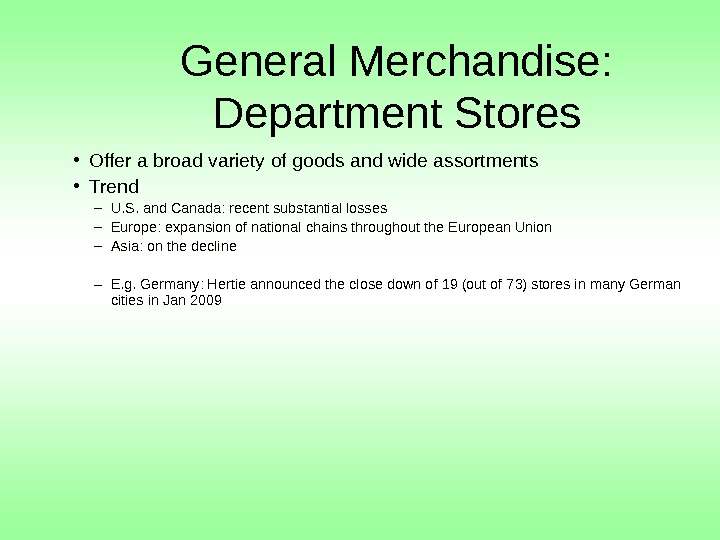 General Merchandise:  Department Stores • Offer a broad variety of goods and wide