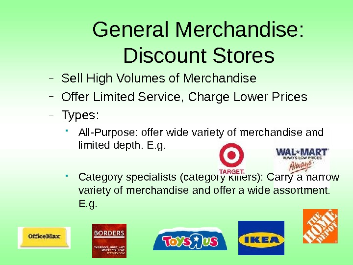General Merchandise:  Discount Stores – Sell High Volumes of Merchandise – Offer Limited