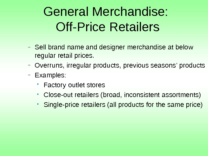 General Merchandise:  Off-Price Retailers – Sell brand name and designer merchandise at below