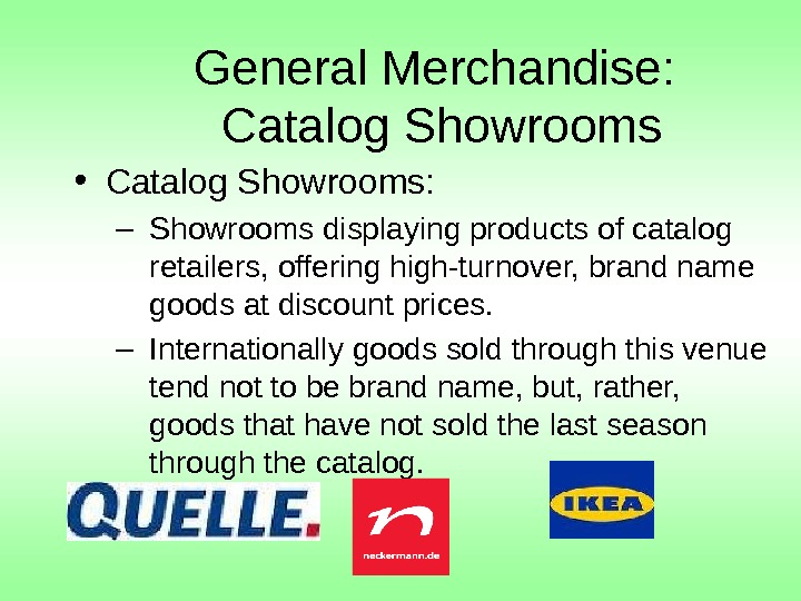 General Merchandise:  Catalog Showrooms • Catalog Showrooms:  – Showrooms displaying products of