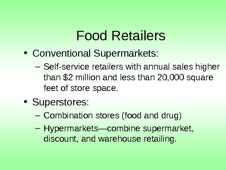 Food Retailers  • Conventional Supermarkets: – Self-service retailers with annual sales higher than