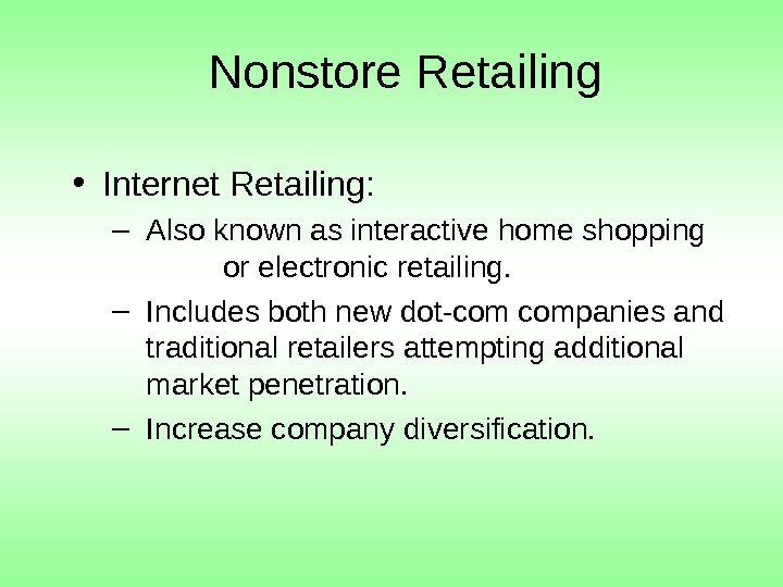 Nonstore Retailing • Internet Retailing: – Also known as interactive home shopping