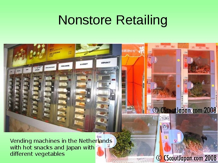 Nonstore Retailing Vending machines in the Netherlands with hot snacks and Japan with different
