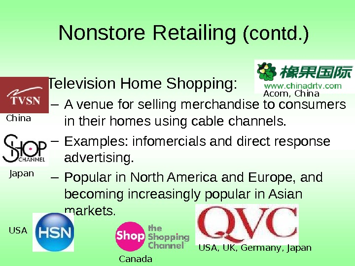 Nonstore Retailing (contd. ) • Television Home Shopping: – A venue for selling merchandise