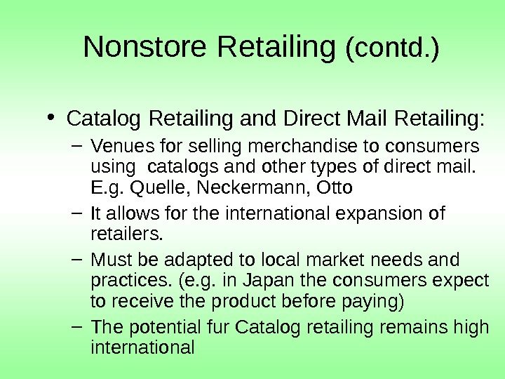 Nonstore Retailing (contd. ) • Catalog Retailing and Direct Mail Retailing: – Venues for