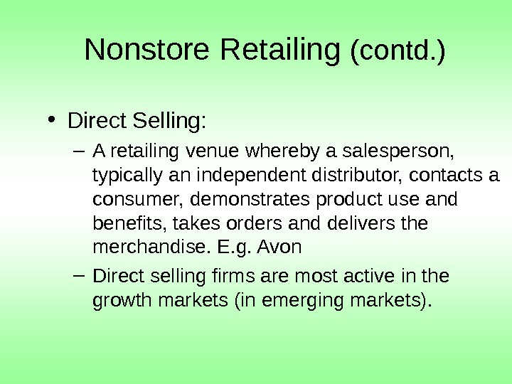 Nonstore Retailing (contd. ) • Direct Selling: – A retailing venue whereby a salesperson,