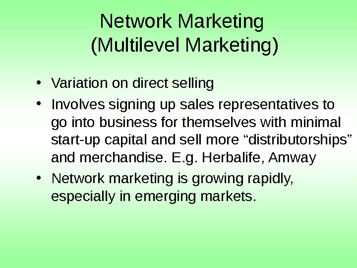 Network Marketing (Multilevel Marketing) • Variation on direct selling • Involves signing up sales