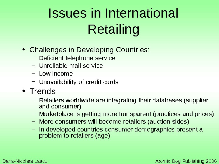 Issues in International Retailing • Challenges in Developing Countries: – Deficient telephone service –
