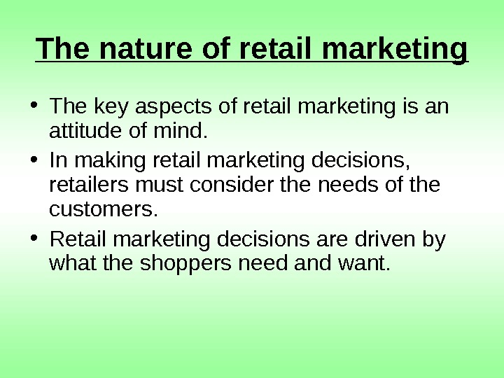 The nature of retail marketing • The key aspects of retail marketing is an