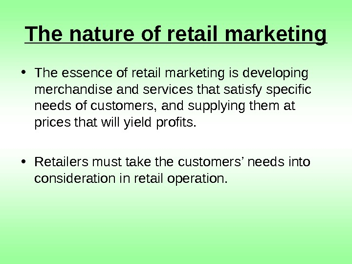 The nature of retail marketing • The essence of retail marketing is developing merchandise