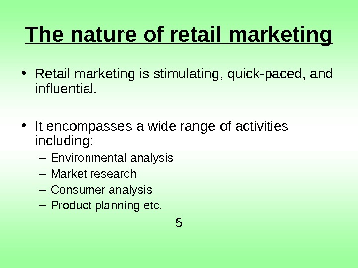 The nature of retail marketing • Retail marketing is stimulating, quick-paced, and influential.