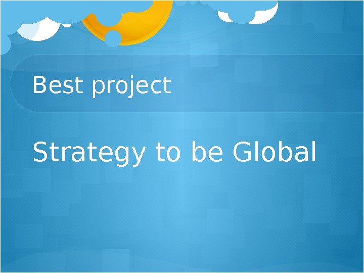 Best project Strategy to be Global