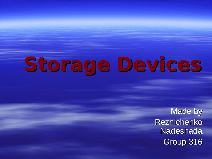 Storage Devices Made by Reznichenko Nadeshada Group 316