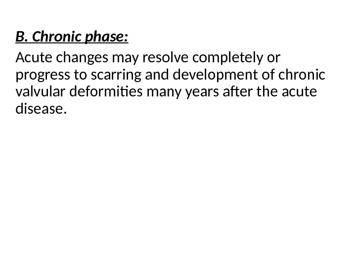 B. Chronic phase: Acute changes may resolve completely or progress to scarring and development of chronic