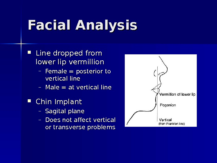 Facial Analysis Line dropped from lower lip vermillion – Female = posterior to vertical line –