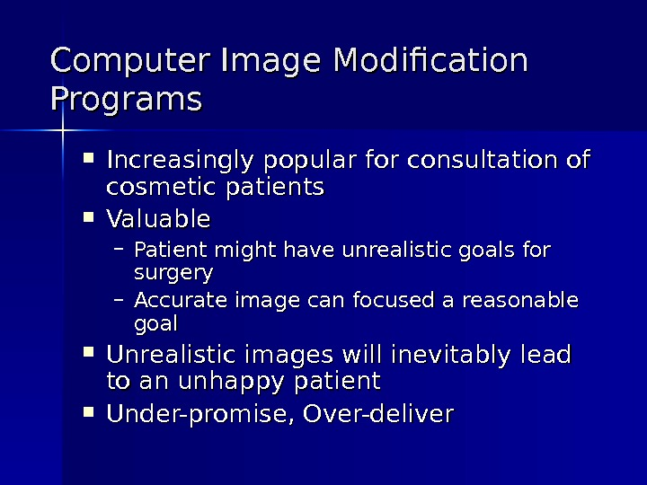 Computer Image Modification Programs Increasingly popular for consultation of cosmetic patients Valuable – Patient might have
