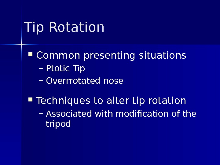 Tip Rotation Common presenting situations – Ptotic Tip – Overrrotated nose Techniques to alter tip rotation