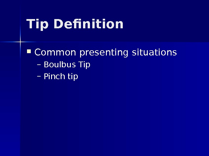 Tip Definition Common presenting situations – Boulbus Tip – Pinch tip