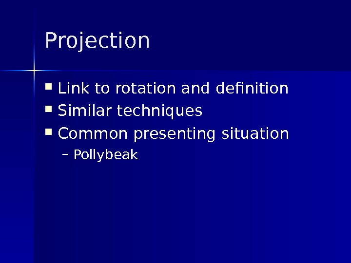 Projection Link to rotation and definition Similar techniques Common presenting situation – Pollybeak