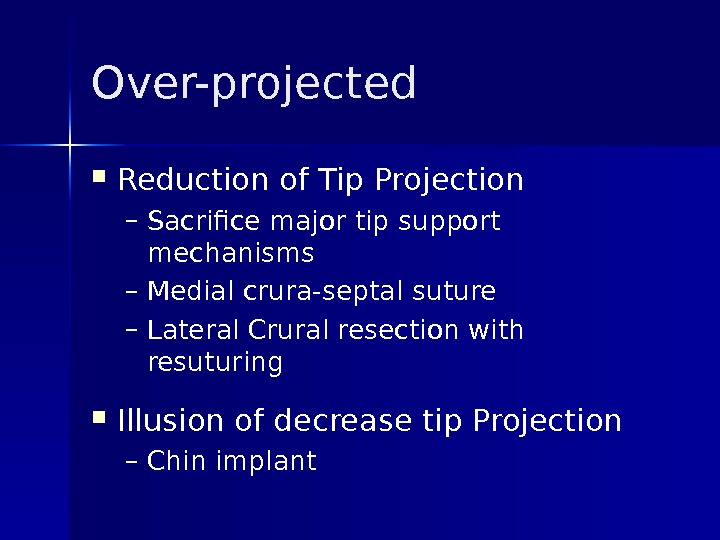 Over-projected Reduction of Tip Projection – Sacrifice major tip support mechanisms – Medial crura-septal suture –