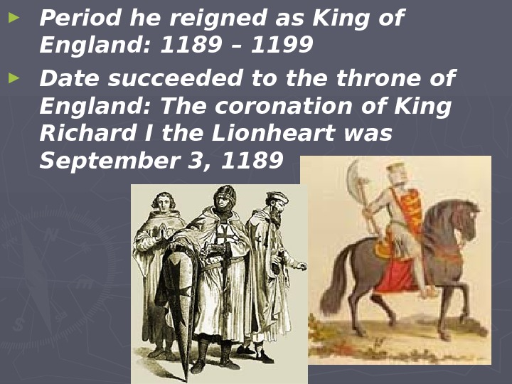► Period he reigned as King of England: 1189 – 1199 ► Date succeeded