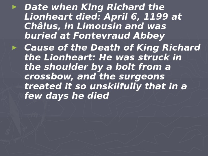 ► Date when King Richard the Lionheart died: April 6, 1199 at Châlus, in