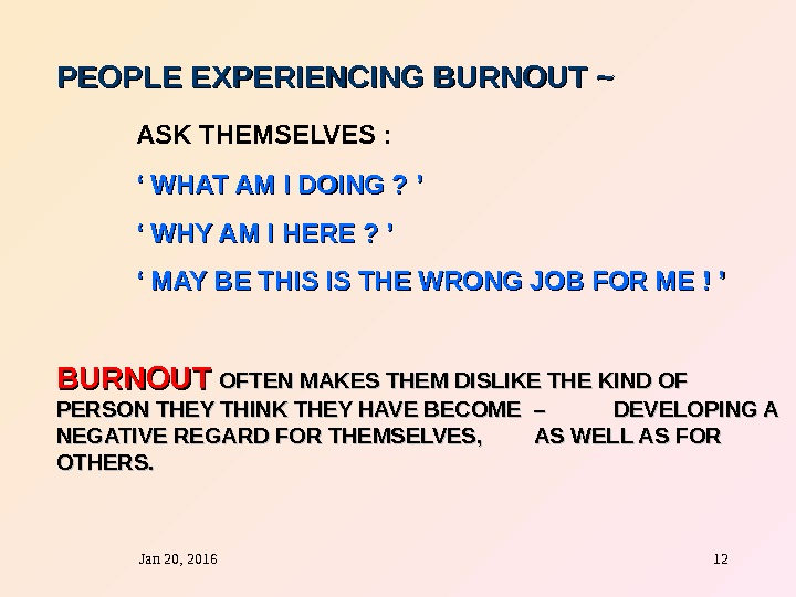 Jan 20, 2016  12 PEOPLE EXPERIENCING BURNOUT ~  ASK THEMSELVES :  ' '