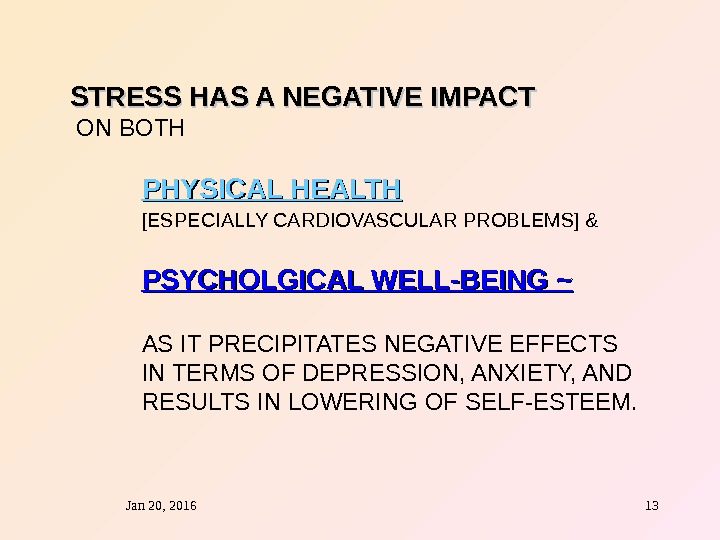 Jan 20, 2016  13 STRESS HAS A NEGATIVE IMPACT  ON BOTH PHYSICAL HEALTH