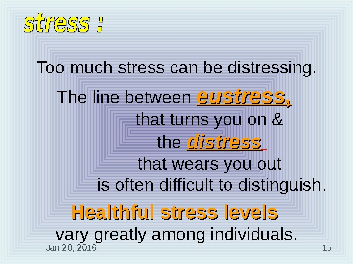 Jan 20, 2016  15 Too much stress can be distressing. The line between eustress ,
