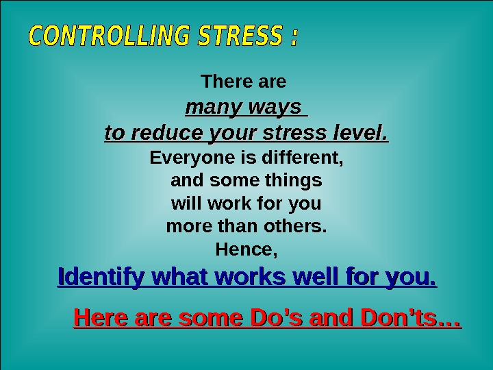 Jan 20, 2016  22 There are many ways to reduce your stress level. Everyone is