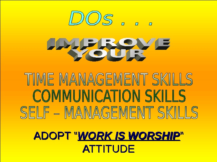 "Jan 20, 2016  23 ADOPT "" WORK IS WORSHIP """" ATTITUDE"
