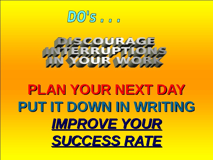 Jan 20, 2016  27 PLAN YOUR NEXT DAY PUT IT DOWN IN WRITING IMPROVE YOUR