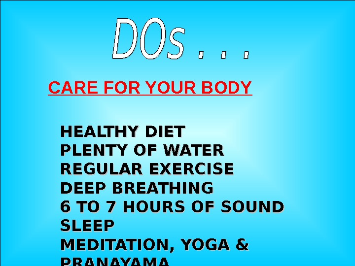 Jan 20, 2016  28 CARE FOR YOUR BODY HEALTHY DIET PLENTY OF WATER REGULAR EXERCISE