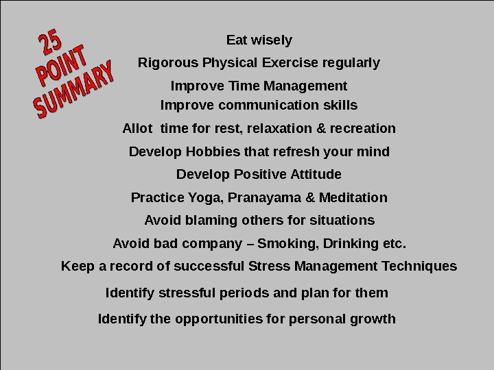 Jan 20, 2016  41 Eat wisely Rigorous Physical Exercise regularly Improve Time Management Improve communication