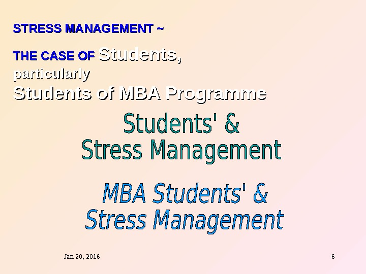 Jan 20, 2016  6 STRESS MANAGEMENT ~ THE CASE OF Students, particularly Students of MBA