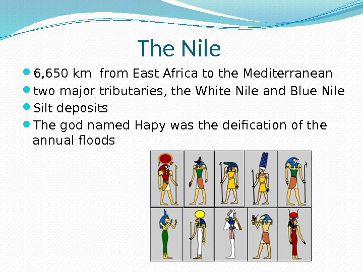 The Nile  6, 650 km from East Africa to the Mediterranean two major tributaries, the