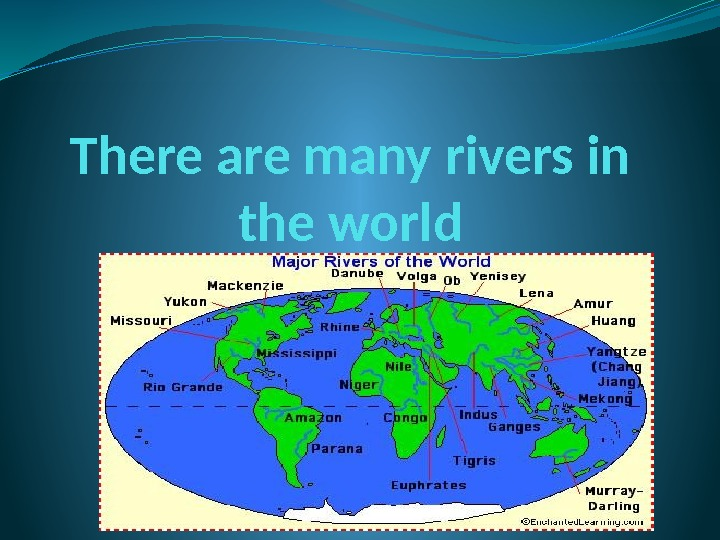There are many rivers in the world