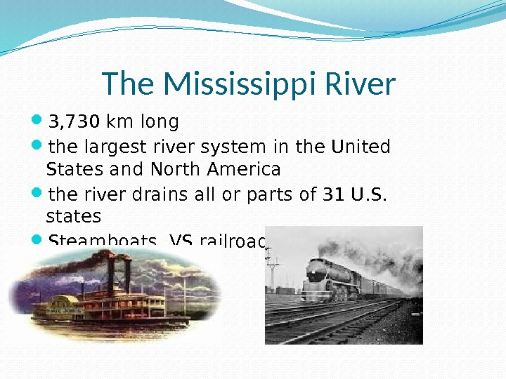 The Mississippi River  3, 730 km long the largest river system in the United States