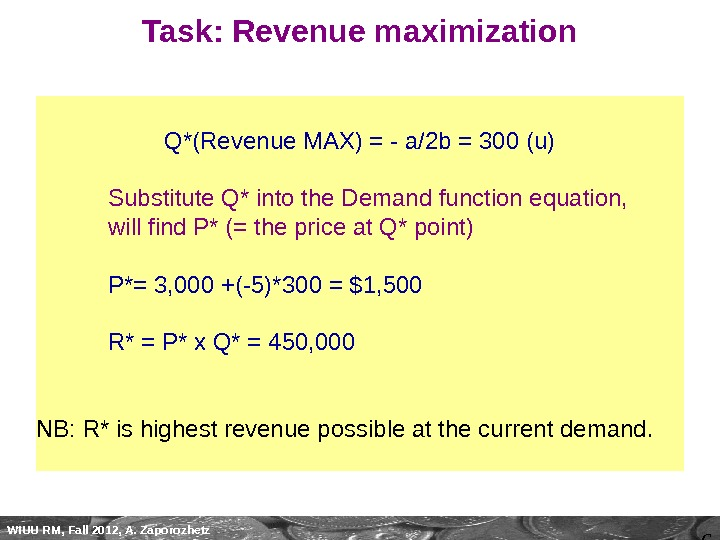 6 WIUU RM, Fall 2012, A. Zaporozhetz Task: Revenue maximization Q*(Revenue MAX) = - a/2 b